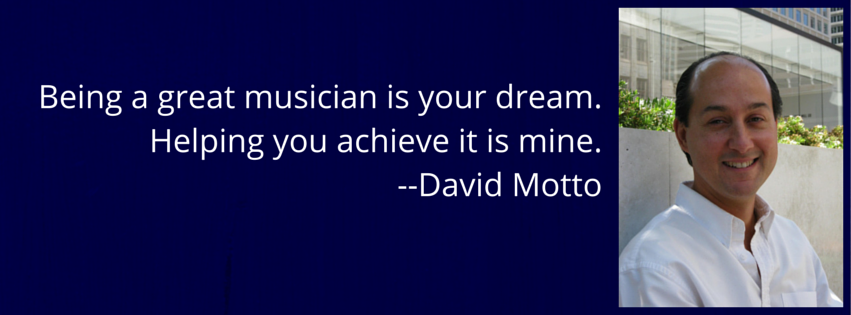 Being a Great Musician is Your Dream. Helping You Achieve it is Mine. - David Motto